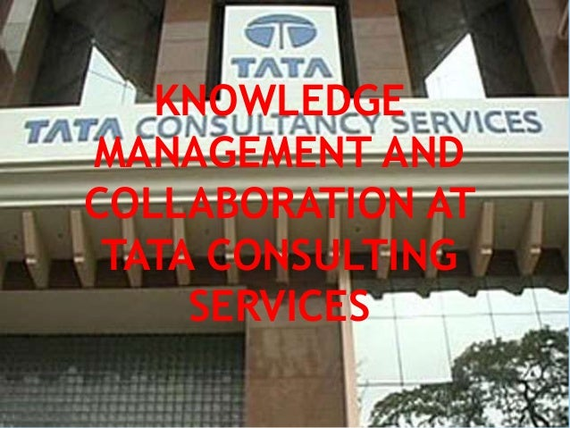 knowledge management and collaboration at tata consulting services Knowledge management and collaboration at tata consulting services case study ata consultancy services (tcs) is an it-services, business-solutions and out.