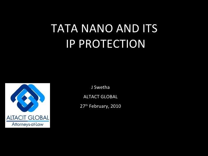 TATA NANO AND ITS  IP PROTECTION J Swetha ALTACT GLOBAL 27 th  February, 2010