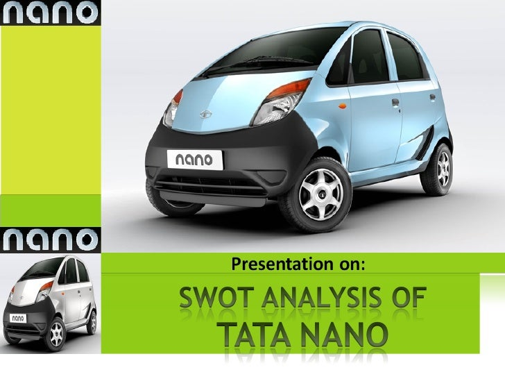 tata nano swot analysis Tata motors limited is the largest car producer in india it manufactures commercial and passenger vehicles, and employs in excess of 23,000 people this swot analysis is about tata motors.