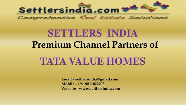 SETTLERS INDIA Premium Channel Partners of TATA VALUE HOMES Email - settlersindia@gmail.com Mobile - +91-9811022205 Websit...
