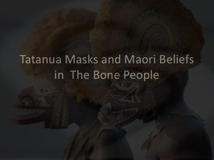 Tatanua Masks and Maori Beliefs      in The Bone People          By Helen Bush
