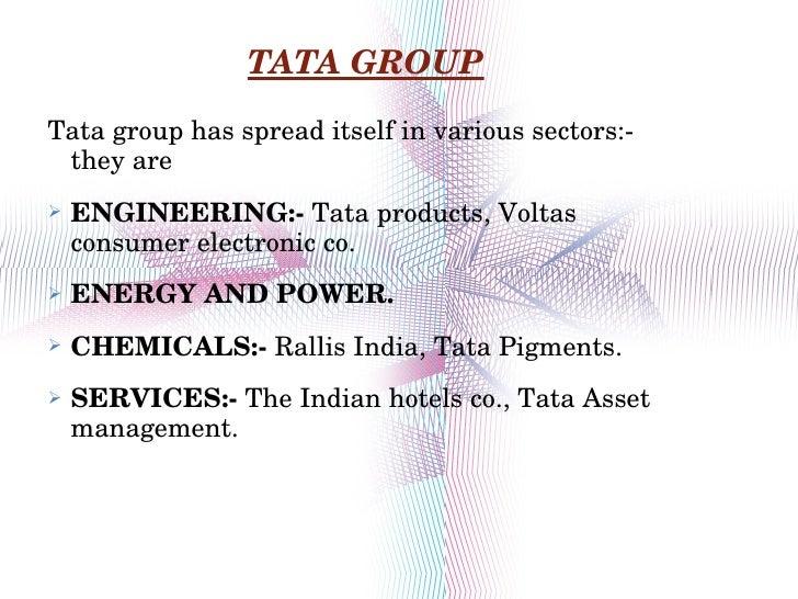 TATA GROUP <ul><li>Tata group has spread itself in various sectors:- they are </li></ul><ul><li>ENGINEERING:-  Tata produc...