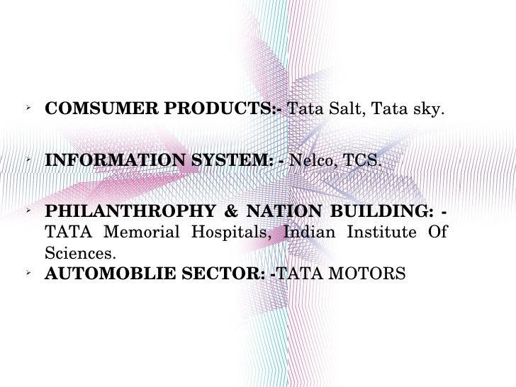 <ul><li>COMSUMER PRODUCTS:-  Tata Salt, Tata sky. </li></ul><ul><li>INFORMATION SYSTEM: -  Nelco, TCS. </li></ul><ul><li>P...