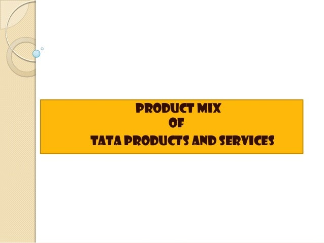 Product mix          ofTata products and services