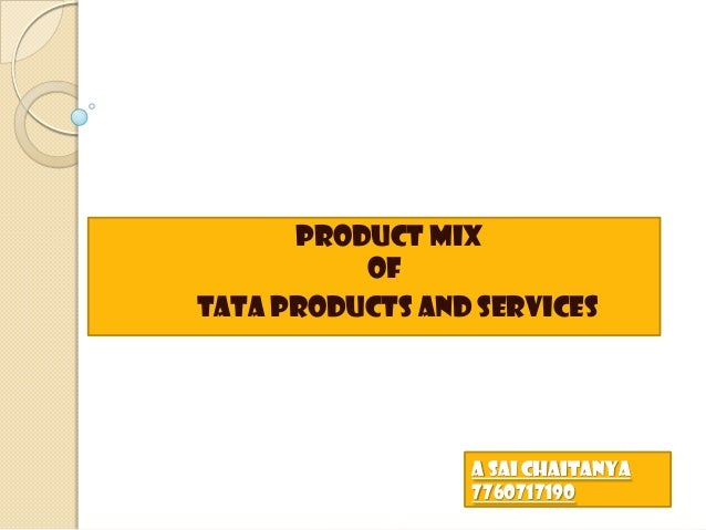 Product mix          ofTata products and services                 A SAI CHAITANYA                 7760717190