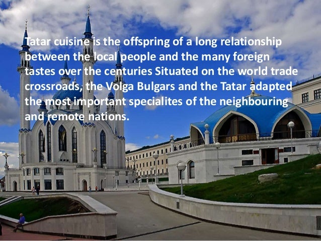 Tatar cuisine is the offspring of a long relationship between the local people and the many foreign tastes over the centur...