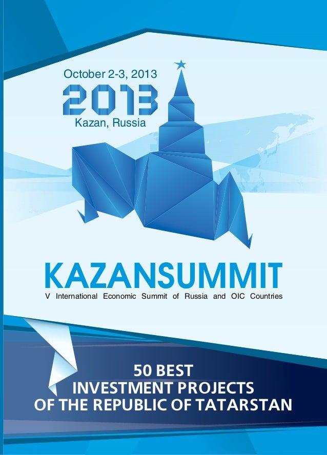 Kazan, Russia October 2-3, 2013 V S CInternational Economic ummit of Russia and OIC ountries KAZANSUMMIT 50 BEST INVESTMEN...