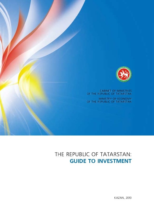 Тне Republic of TaTaRsTan: guide to investment cabineT of MinisTRies of The Republic of TaTaRsTan MinisTRy of econoMy of T...