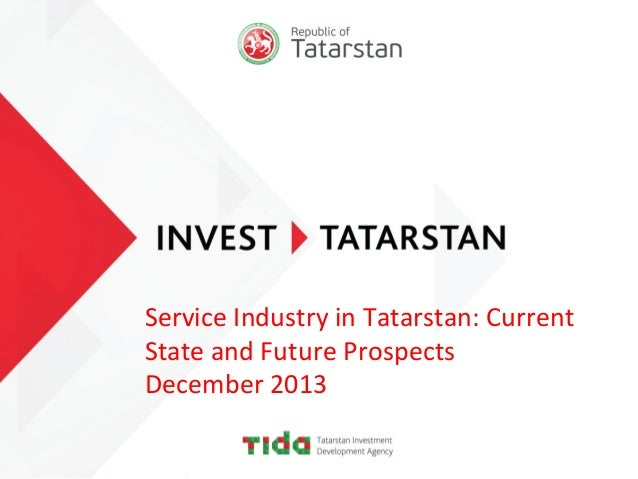Service  Industry  in  Tatarstan:  Current   State  and  Future  Prospects   December  2013
