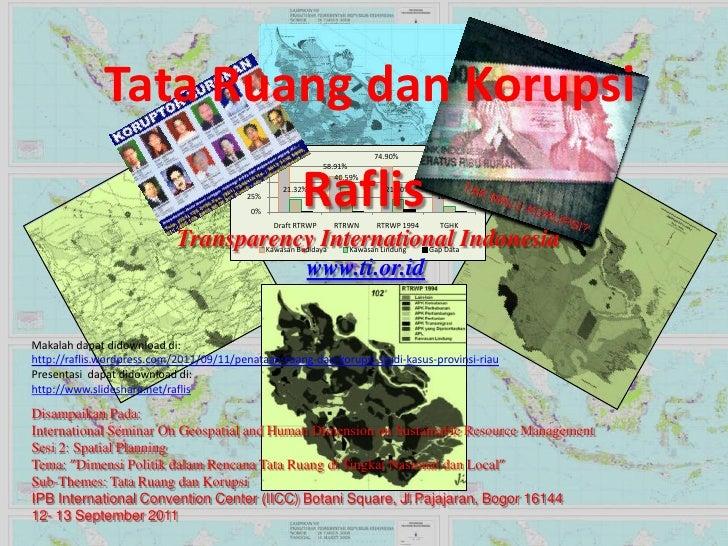 Tata RuangdanKorupsi<br />Raflis<br />Transparency International Indonesia<br />www.ti.or.id<br />Makalahdapatdidownloaddi...