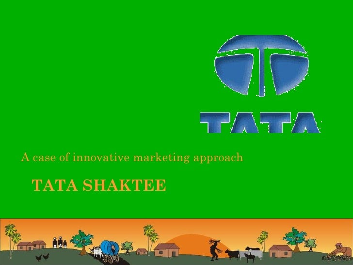 TATA SHAKTEE  <ul><li>A case of innovative marketing approach </li></ul>