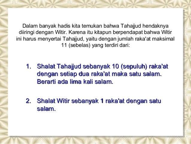 Dalam banyak hadis kita temukan bahwa Tahajjud hendaknya  diiringi dengan Witir. Karena itu kitapun berpendapat bahwa Witi...