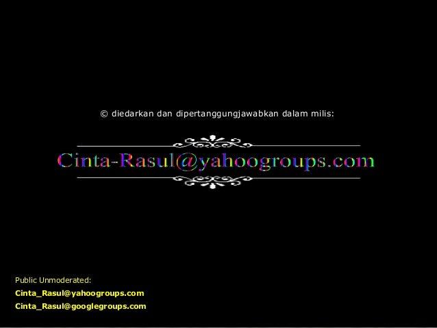 © diedarkan dan dipertanggungjawabkan dalam milis:Public Unmoderated:Cinta_Rasul@yahoogroups.comCinta_Rasul@googlegroups.com
