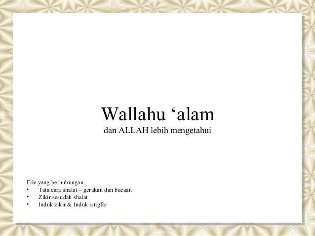 Wallahu 'alam dan ALLAH lebih mengetahui File yang berhubungan • Tata cara shalat – gerakan dan bacaan • Zikir sesudah sha...