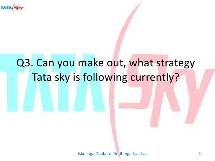 marketing strategy of tata sky Consulting and assisting top level management in decision making through market research analysing industry trends in the erp implementation, mobility and web solutions domain market discovery and analysis for entering new markets in middle east and india go-to-market strategy formulation for a particular.