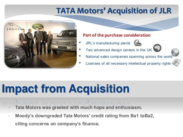 post acquisition scenario of tata motors Including the acquisition of jlr and the launch of the financial services subsidiary, consolidated revenue has grown at an annualized rate of 31% during the past 10 years during the same time frame, tata-only revenue has grown annually at a rate of 190% since the company was acquired in fiscal 2009, jlr annual revenue growth has been 367.