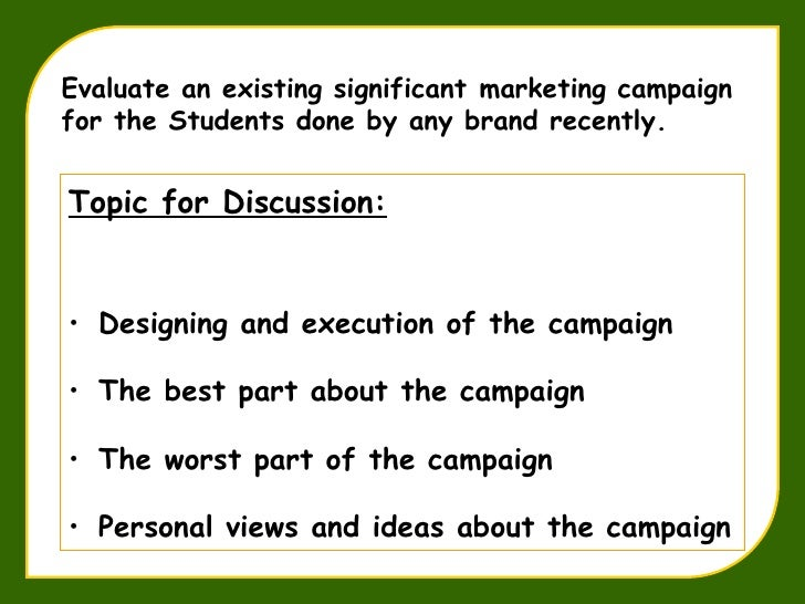 <ul><li>Topic for Discussion: </li></ul><ul><li>Designing and execution of the campaign  </li></ul><ul><li>The best part a...