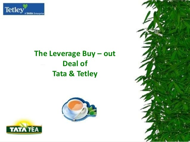 1  The Leverage Buy – out Deal of Tata & Tetley