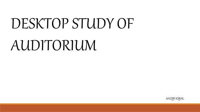 DESKTOP STUDY OF AUDITORIUM AAQIB IQBAL