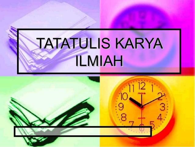 TATATULIS KARYATATATULIS KARYA ILMIAHILMIAH