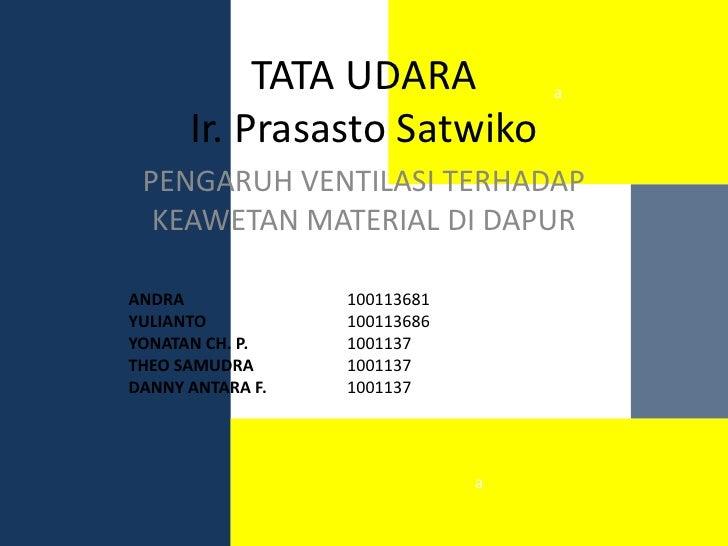 TATA UDARA             a      Ir. Prasasto Satwiko PENGARUH VENTILASI TERHADAP  KEAWETAN MATERIAL DI DAPURANDRA           ...