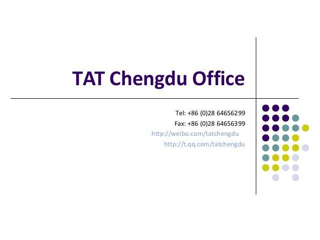 TAT Chengdu Office                Tel: +86 (0)28 64656299                Fax: +86 (0)28 64656399        http://weibo.com/t...