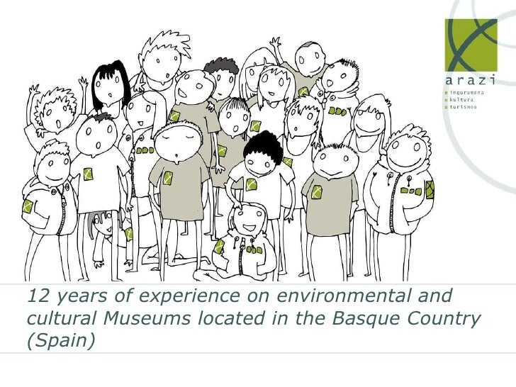 12 years of experience on environmental and cultural Museums located in the Basque Country (Spain)
