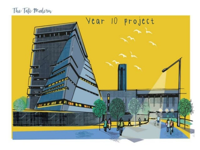 Over the next few weeks you are going to create a project on the Tate Modern Art Gallery. Some of you went on the Tate tri...