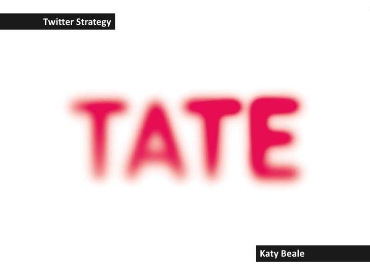 written by: Katy Beale : katybeale@gmail.com : www.katybeale.com<br />Twitter Strategy<br />Katy Beale<br />