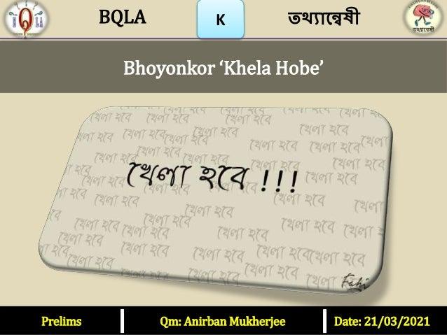 Prelims Qm: Anirban Mukherjee Date: 21/03/2021 K Bhoyonkor 'Khela Hobe' তথ্যান্বেষী BQLA