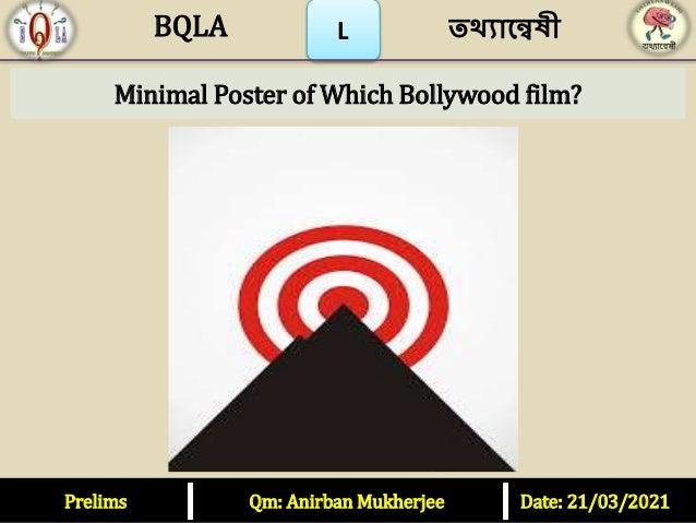 L Minimal Poster of Which Bollywood film? Prelims Qm: Anirban Mukherjee Date: 21/03/2021 তথ্যান্বেষী BQLA