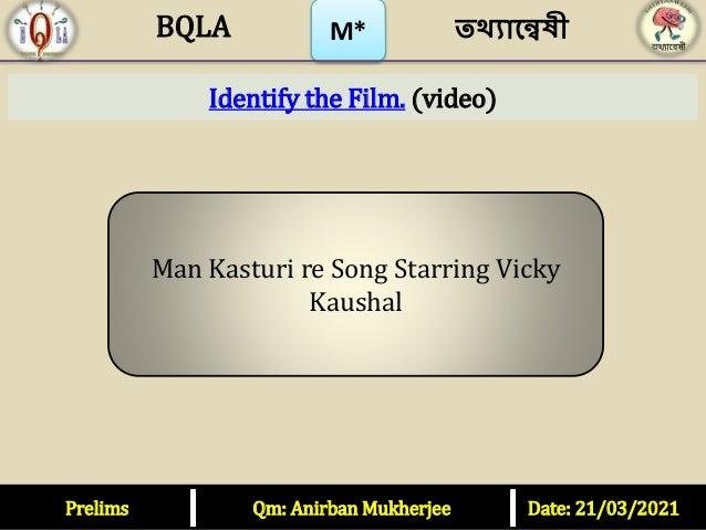 M* Identify the Film. (video) Prelims Qm: Anirban Mukherjee Date: 21/03/2021 তথ্যান্বেষী BQLA Man Kasturi re Song Starring...