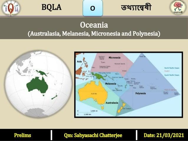 Prelims Qm: Sabyasachi Chatterjee Date: 21/03/2021 O Oceania (Australasia, Melanesia, Micronesia and Polynesia) তথ্যান্বেষ...