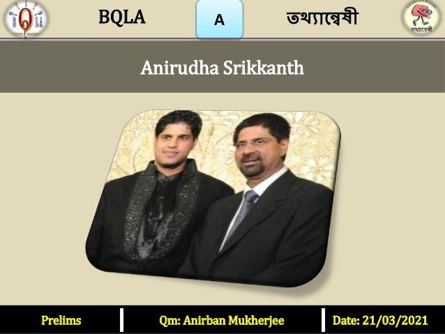 Prelims Qm: Anirban Mukherjee Date: 21/03/2021 A Anirudha Srikkanth তথ্যান্বেষী BQLA