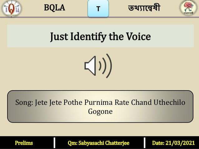 T Just Identify the Voice Prelims Qm: Sabyasachi Chatterjee Date: 21/03/2021 তথ্যান্বেষী BQLA Song: Jete Jete Pothe Purnim...