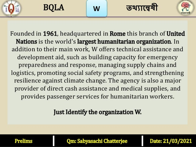 W Founded in 1961, headquartered in Rome this branch of United Nations is the world's largest humanitarian organization. I...