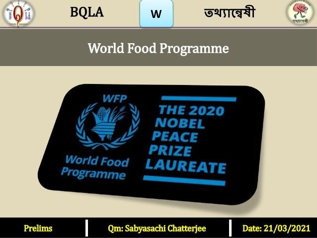 W World Food Programme Prelims Qm: Sabyasachi Chatterjee Date: 21/03/2021 তথ্যান্বেষী BQLA