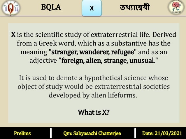"""X X is the scientific study of extraterrestrial life. Derived from a Greek word, which as a substantive has the meaning """"s..."""