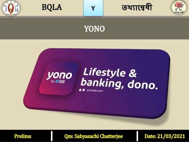 Y YONO Prelims Qm: Sabyasachi Chatterjee Date: 21/03/2021 তথ্যান্বেষী BQLA