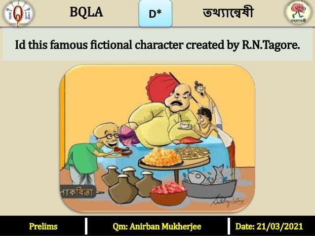 D* Id this famous fictional character created by R.N.Tagore. Prelims Qm: Anirban Mukherjee Date: 21/03/2021 তথ্যান্বেষী BQ...