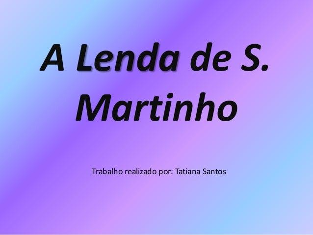 A Lenda de S. Martinho Trabalho realizado por: Tatiana Santos