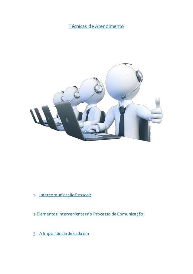 Técnicas de Atendimento  1- Intercomunicação Pessoal;  2-Elementos Intervenientes no Processo de Comunicação;  3- A Import...