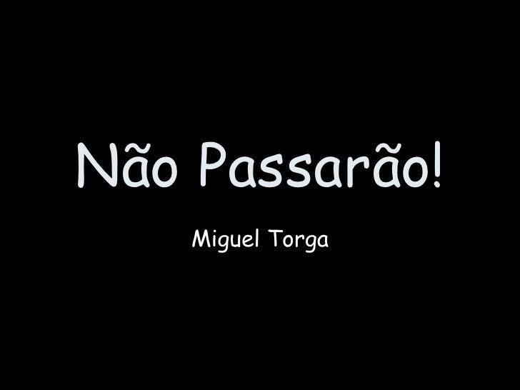 Não Passarão! Miguel Torga