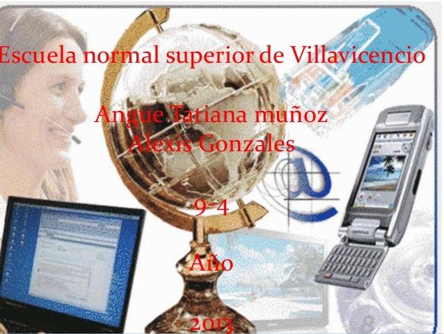 Escuela normal superior de Villavicencio         Angue Tatiana muñoz           Alexis Gonzales                  9-4       ...