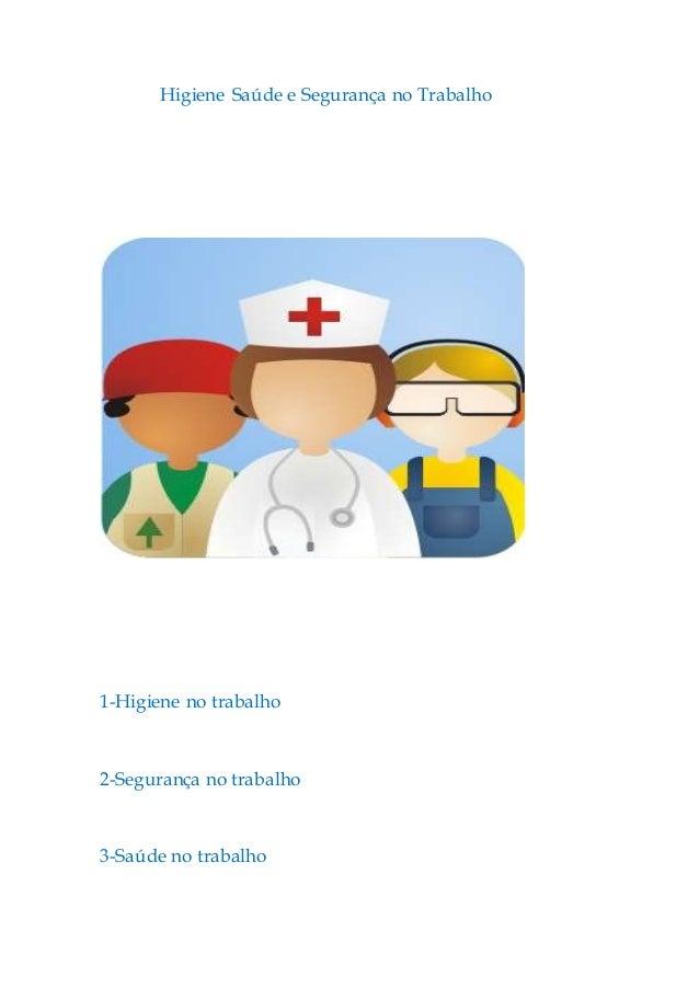 Higiene Saúde e Segurança no Trabalho  1-Higiene no trabalho  2-Segurança no trabalho  3-Saúde no trabalho