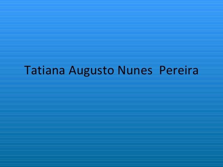 Tatiana Augusto Nunes  Pereira