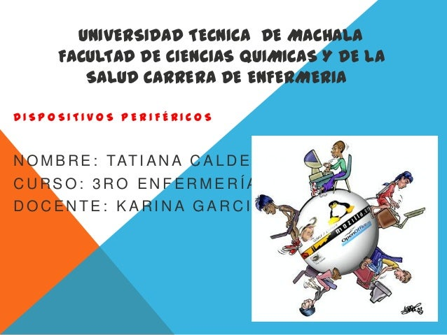 UNIVERSIDAD TECNICA DE MACHALA FACULTAD DE CIENCIAS QUIMICAS Y DE LA SALUD CARRERA DE ENFERMERIA DISPOSITIVOS PERIFÉRICOS ...