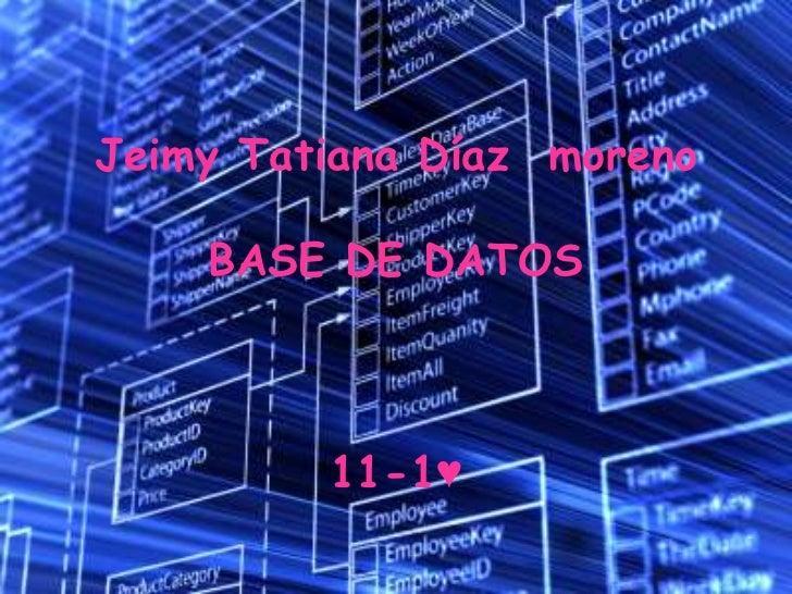 Jeimy Tatiana Díaz moreno    BASE DE DATOS         11-1♥