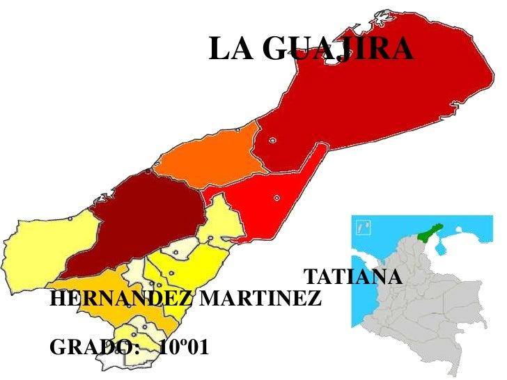 LA GUAJIRA <br />TATIANA HERNANDEZ MARTINEZ<br />                                                                         ...