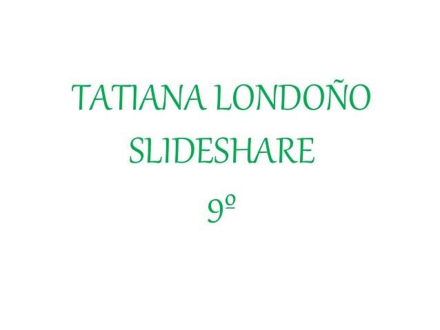 TATIANA LONDOÑO SLIDESHARE 9º